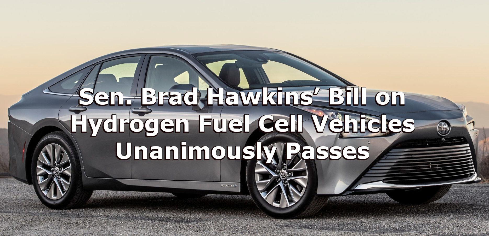 Sen. Brad Hawkins' Bill on Hydrogen Fuel Cell Vehicles Unanimously Passes